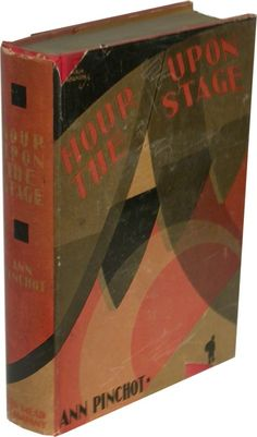 Ann Pinchot, Hour upon the stage. New York: Dood Mead, 1929. Jacket by Arthur Hawkins.