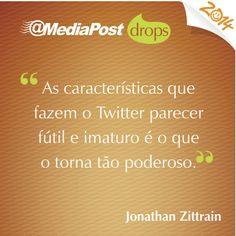 """""""As características que fazem o Twitter parecer fútil e imaturo é o que o torna tão poderoso."""" Jonathan Zittrain #marketing #emailmarketing"""