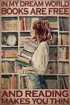 In my dream world books are free and reading make you thin poster I Love Books, Books To Read, My Books, Reading Club, I Love Reading, Ww2 Posters, Photo Wall Decor, Book Display Shelf, Poster Drawing