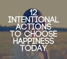 12 Intentional Actions to Choose Happiness Today | Becoming Minimalist