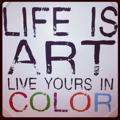 Life is Art - Click image to find more Art Pinterest pins