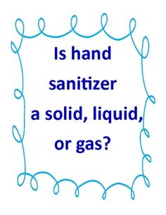 FREE - Is hand sanitizer is a solid, liquid, or gas lesson?