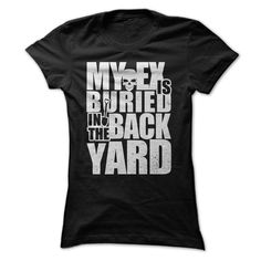 My EX is buried in the back yard T-Shirts, Hoodies. BUY IT NOW ==► https://www.sunfrog.com/No-Category/My-EX-is-buried-in-the-back-yard.html?id=41382