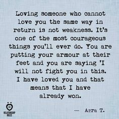 Loving someone who cannot love you the same way in return is not weakness. Great Quotes, Quotes To Live By, Me Quotes, Motivational Quotes, Inspirational Quotes, Hubby Quotes, Qoutes, Loving Someone Quotes, If You Love Someone