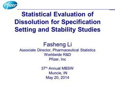 Statistical Evaluation of Dissolution for Specification Setting and Stability Studies Fasheng Li Associate Director, Pharmaceutical Statistics Worldwide.>