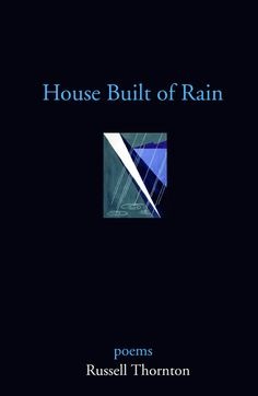"""""""House Built of Rain"""" by Russell Thornton - shortlisted for the 2004 Dorothy Livesay Poetry Prize"""