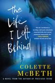 The Life I Left Behind | Colette McBeth | Macmillan