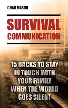 Amazon.com: Survival Communication: 15 Hacks To Stay In Touch With Your Family When the World Goes Silent: (Prepper's Guid, Survival Guide, Survivalist, Safety, Urban ... Survival Skills Book) (Survival Books) eBook: Chad Mason: Kindle Store