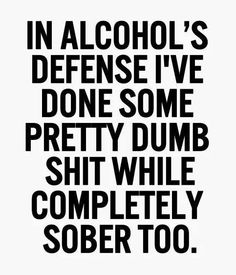 Check out: Funny Memes - In alcohol's defense. One of our funny daily memes selection. We add new funny memes everyday! Great Quotes, Quotes To Live By, Me Quotes, Inspirational Quotes, Night Out Quotes, Humor Quotes, The Words, You Smile, Funny Drinking Quotes