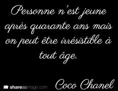 Nobody is young after forty but you can be irresistible at any age. Coco Chanel: