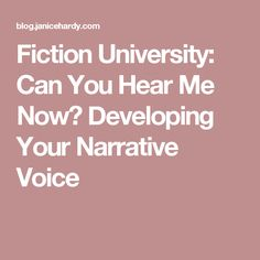 Fiction University: Can You Hear Me Now? Developing Your Narrative Voice