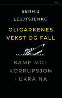 """Rose-Maries litteratur- og filmblogg: Serhij Lesjtsjenko: """"Oligarkenes vekst og fall - K..."""