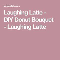 Laughing Latte - DIY Donut Bouquet - Laughing Latte