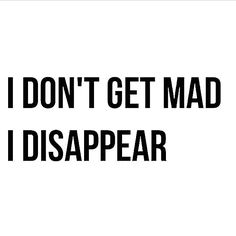 """I don't get mad, I disappear"" quote INTP Great Quotes, Quotes To Live By, Me Quotes, Inspirational Quotes, The Words, Infj Personality, Intj, Inspire Me, Decir No"