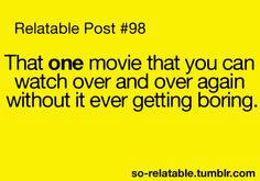 Princess Bride, Pretty in Pink, Hoosiers, Crazy Stupid Love, Dead Poets Society, Breakfast Club, Beauty and the Beast, Braveheart, Goonies...yeah there is more than just one...