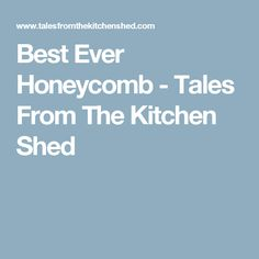 Best Ever Honeycomb - Tales From The Kitchen Shed