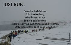 There's really no such thing as bad weather, only different kinds of good weather. #NoExcuses (Motivational Quotes)