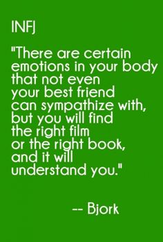 """Infj """"there are certain emotions in your body that not even your best friend can sympathize with, but you will find the right film or the right book, and it will understand yo"""
