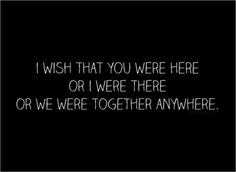 I just wish we were together