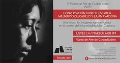 Museo de Arte de Ciudad Juárez invita a la Conversación entre el escritor Willivaldo Delgadillo y Julián Cardona.     Jueves 14 de marzo 6 de la tarde en el Museo Arte Ciudad Juárez en el Pronaf.