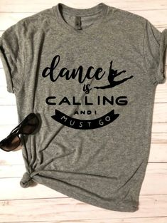 dance is calling and i must go - dance is calling shirt - dance shirt - dancer shirt - girls dancer shirt - dance t shirt - womens dance Dance Mom Shirts, Shirts For Girls, Praise Dance Wear, Hip Hop Dance Outfits, Dance Gear, Soccer Shirts, Ballet, Workout Shirts, Short