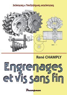 Engrenages et vis sans fin - René CHAMPLY - Ce cinquième volet de la série Nouvelle Encyclopédie pratique des Constructeurs passe en revue le tracé, le calcul et la taille des engrenages et autres vis sans fin.