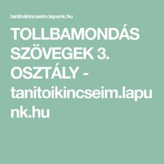 TOLLBAMONDÁS SZÖVEGEK 3. OSZTÁLY - tanitoikincseim.lapunk.hu Teacher, Education, School, Life, Places, Baby, Learning, Bulgur, Professor