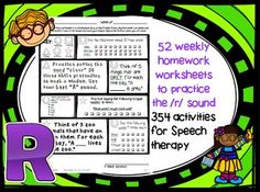 This pack contains 52 pages of take-home worksheets (in PDF format) for Speech therapy students to practice the /r/ sound each week. Each worksheet contains 7 exercises/activities. That means you are getting 354 activities, one for each day of the year!