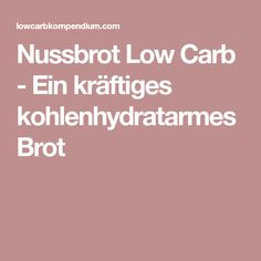 Nussbrot Low Carb - Ein kräftiges kohlenhydratarmes Brot