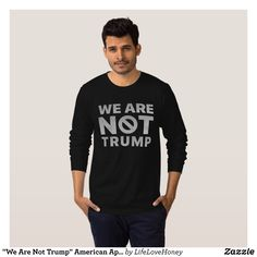 """We Are Not Trump"" American Apparel Long Sleeve T-Shirt - Heavyweight Pre-Shrunk Shirts By Talented Fashion & Graphic Designers - #sweatshirts #shirts #mensfashion #apparel #shopping #bargain #sale #outfit #stylish #cool #graphicdesign #trendy #fashion #design #fashiondesign #designer #fashiondesigner #style"