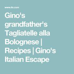 Gino's grandfather's Tagliatelle alla Bolognese   Recipes   Gino's Italian Escape