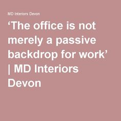 'The office is not merely a passive backdrop for work' | MD Interiors Devon