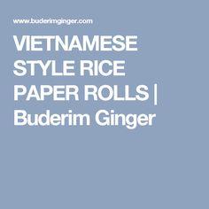 VIETNAMESE STYLE RICE PAPER ROLLS | Buderim Ginger