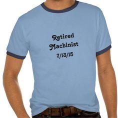 Retired Machinist T Shirts