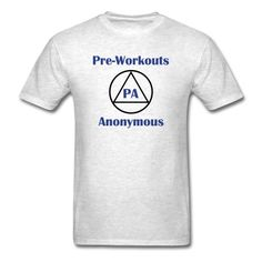 Preworkouts Anonymous T-Shirt | djbalogh #shirt #gym #fitness #bodybuilding #funny #training #muscle #workout #running #lifting #exercise #cardio #weightlifting #squat #bench #flex #conquer