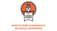Building a nonprofit or social enterprise is a broad topic that we have not yet tackled as part of the Social Good Guides project. However, for those of you who are considering becoming a founder we've put together a list of first-rate resources for you organized by key topics.