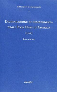 Dichiarazione di independenza degli Stati Uniti d'America : (1776). Liberilibri, cop. 2007.