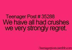 We have all had crushes we very strongly regret
