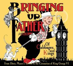 """Bringing Up Father Volume 2: Of Cabbages And Kings by George McManus. $27.16. 272 pages. Publication: April 16, 2013. Author: George McManus. Series - Bringing Up Father. Publisher: IDW Publishing (April 16, 2013). """"Bringing Up Father Volume 2: Of Cabbages And Kings"""".                                                         Show more                               Show less"""