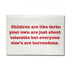 Children Are Like Farts... Rectangle Magnet