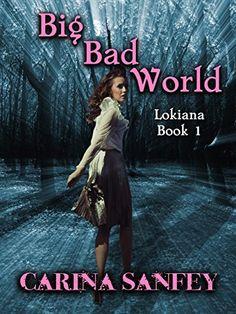Big Bad World: Lokiana: Book 1 by Carina Sanfey, http://www.amazon.com/dp/B00WX2KJVS/ref=cm_sw_r_pi_dp_eu.svb0PQDRGX