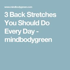 3 Back Stretches You Should Do Every Day - mindbodygreen
