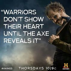 Warriors don't show their heart until the axe reveals it !~!~!   .....Floki