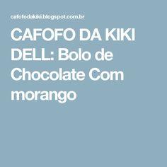 CAFOFO DA KIKI DELL: Bolo de Chocolate Com morango