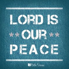 Lord is our peace