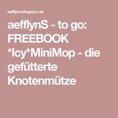 aefflynS - to go: FREEBOOK *Icy*MiniMop - die gefütterte Knotenmütze