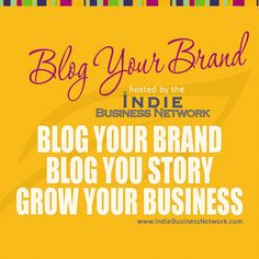"""Announcing """"Blog Your Brand,"""" personalized blogging training from the Indie Business Network!"""