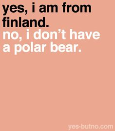 I'm not from Finland but my Grandparents were.  A fact I'm very proud of.