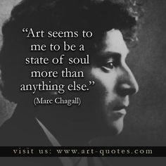 Art seems to be a state of soul more than anything else. ~ Marc Chagall