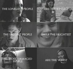 The loneliest people are the kindest. The saddest people smile the brightest. The most damaged people are the wisest. American Horror Story